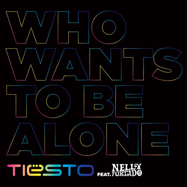 Tiesto - Who Wants To Be Alone feat. Nelly Furtado Artwork