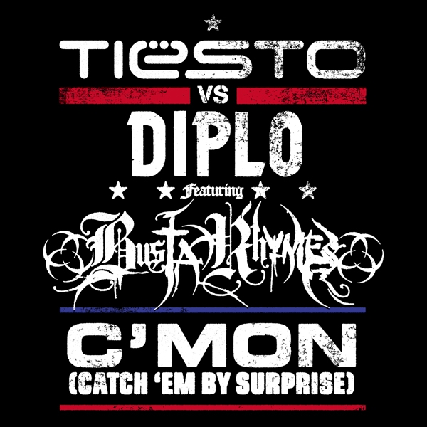 Tiësto vs. Diplo ft. Busta Rhymes – C'mon (Catch 'Em By Surprise) Artwork