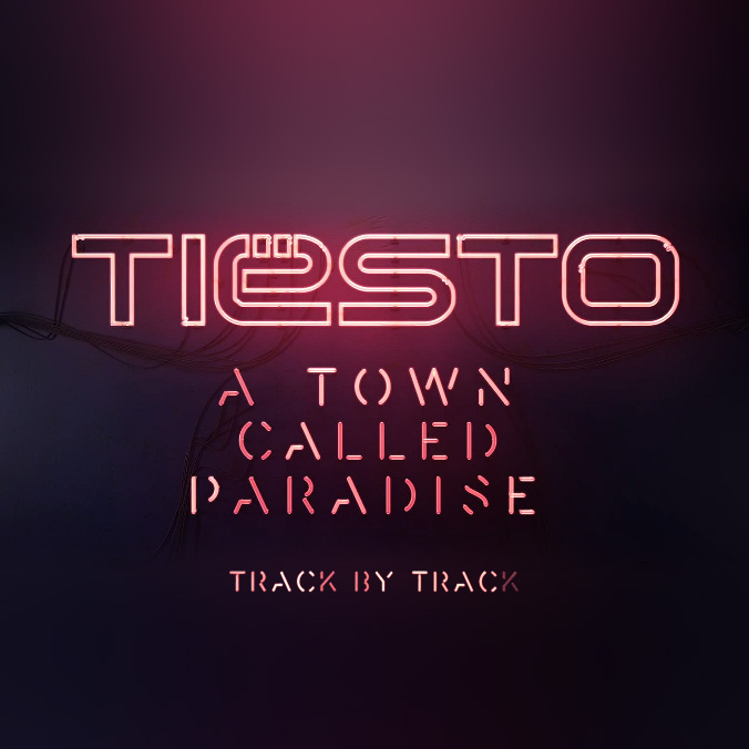 Tiësto – A Town Called Paradise – Track by Track