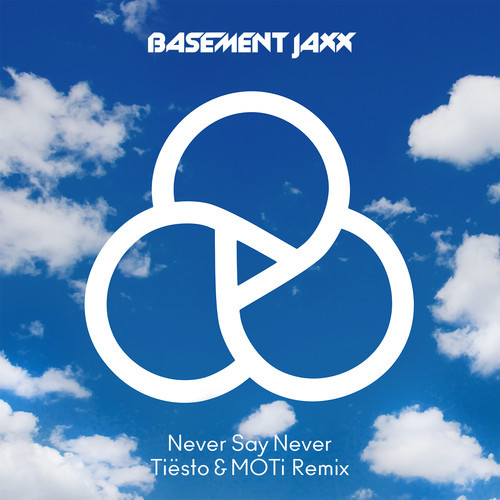 Basement Jaxx - Never Say Never (Tiësto & MOTi Remix)